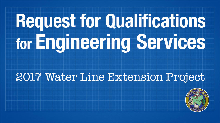 Request for Qualifications for Engineering Services – 2017 Water Line Extension Project